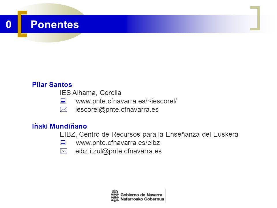 0 Ponentes Pilar Santos IES Alhama, Corella www.pnte.cfnavarra.es/~iescorel/ iescorel@pnte.cfnavarra.es Iñaki Mundiñano EIBZ, Centro de Recursos para