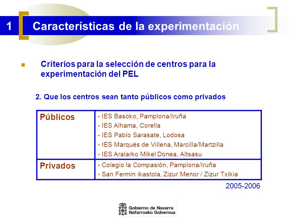 1 Características de la experimentación Criterios para la selección de centros para la experimentación del PEL 2. Que los centros sean tanto públicos
