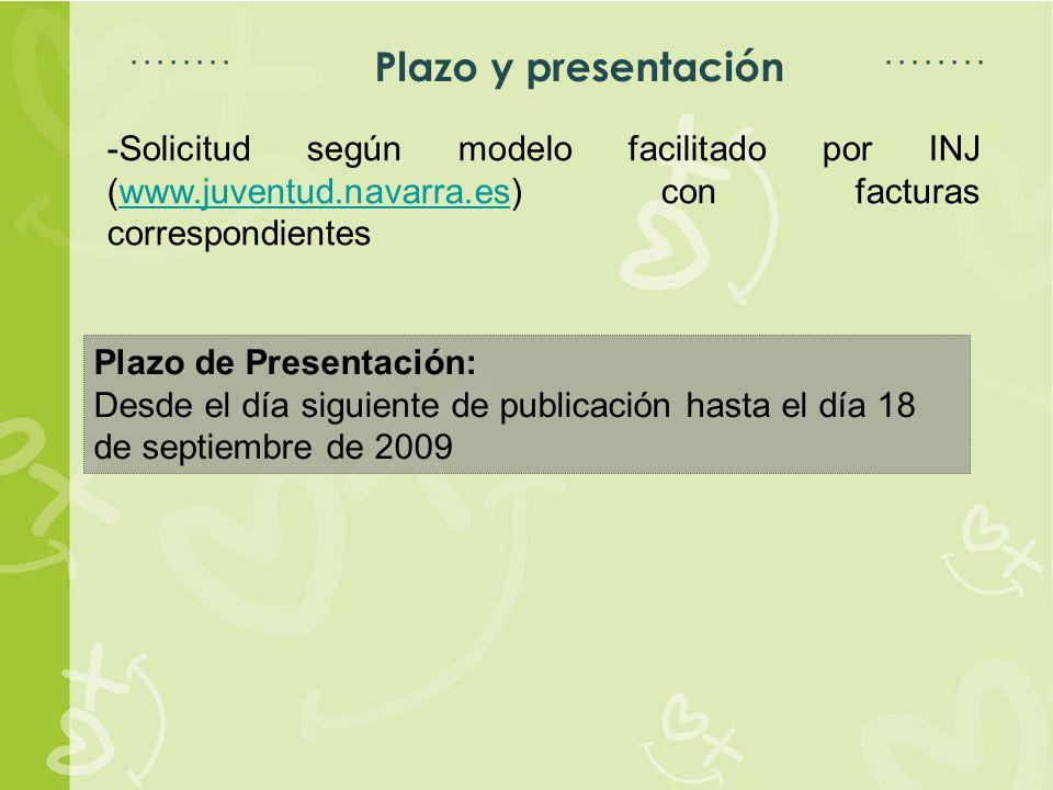 Espacio para título Espacio para texto Plazo y presentación -Solicitud según modelo facilitado por INJ (www.juventud.navarra.es) con facturas correspondienteswww.juventud.navarra.es Plazo de Presentación: Desde el día siguiente de publicación hasta el día 18 de septiembre de 2009