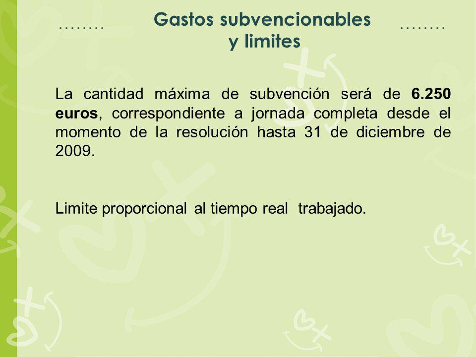 Espacio para título Espacio para texto Gastos subvencionables y limites La cantidad máxima de subvención será de 6.250 euros, correspondiente a jornada completa desde el momento de la resolución hasta 31 de diciembre de 2009.