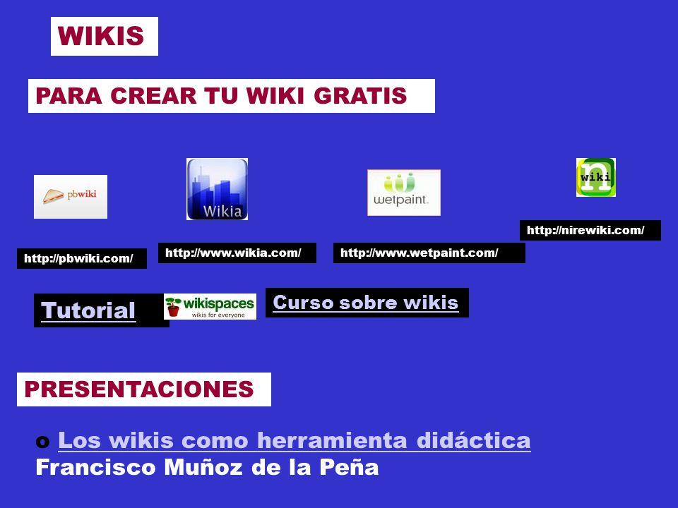 WIKIS PRESENTACIONES o Los wikis como herramienta didáctica Francisco Muñoz de la PeñaLos wikis como herramienta didáctica Tutorial Curso sobre wikis http://pbwiki.com/ http://www.wikia.com/http://www.wetpaint.com/ http://nirewiki.com/ PARA CREAR TU WIKI GRATIS
