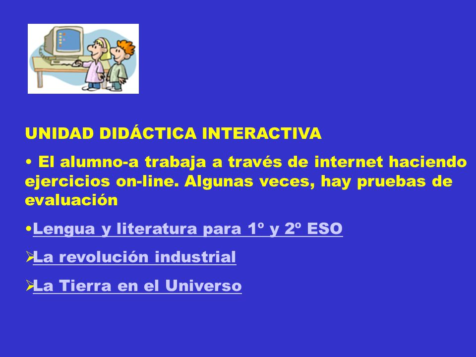 UNIDAD DIDÁCTICA INTERACTIVA El alumno-a trabaja a través de internet haciendo ejercicios on-line.