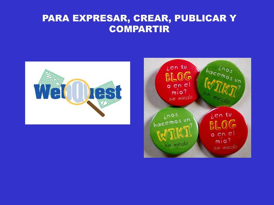 PARA EXPRESAR, CREAR, PUBLICAR Y COMPARTIR
