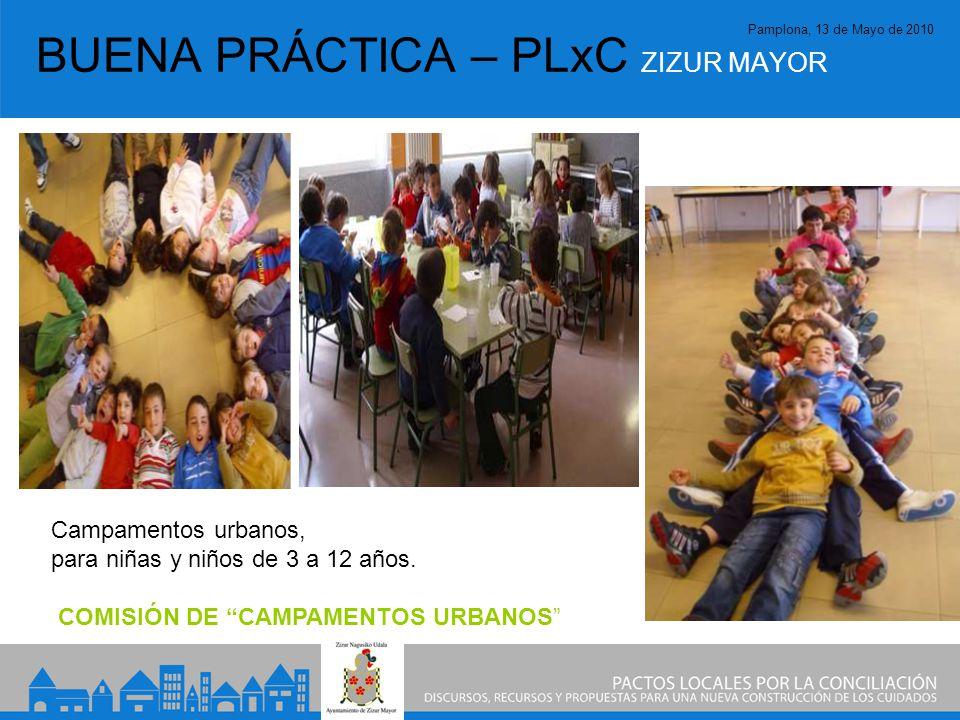 Pamplona, 13 de Mayo de 2010 BUENA PRÁCTICA – PLxC ZIZUR MAYOR Campamentos urbanos, para niñas y niños de 3 a 12 años.