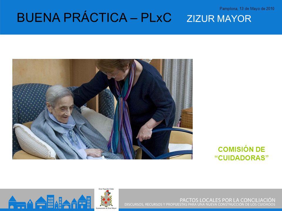 Pamplona, 13 de Mayo de 2010 BUENA PRÁCTICA – PLxC ZIZUR MAYOR COMISIÓN DE CUIDADORAS