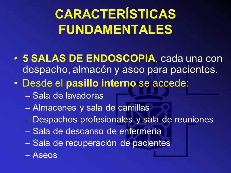 CARACTERÍSTICAS FUNDAMENTALES 5 SALAS DE ENDOSCOPIA, cada una con despacho, almacén y aseo para pacientes. Desde el pasillo interno se accede: –Sala d