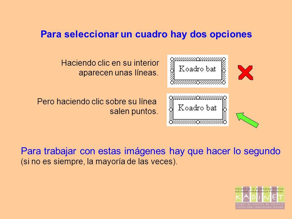 Para seleccionar un cuadro hay dos opciones Haciendo clic en su interior aparecen unas líneas. Pero haciendo clic sobre su línea salen puntos. Para tr