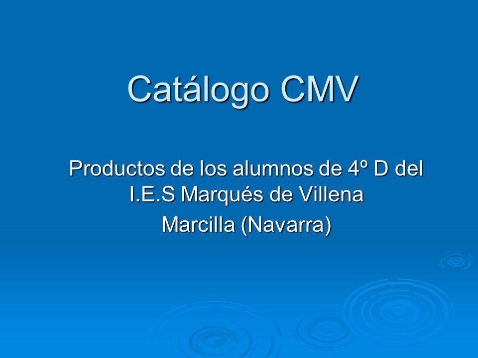 Catálogo CMV Productos de los alumnos de 4º D del I.E.S Marqués de Villena Marcilla (Navarra)