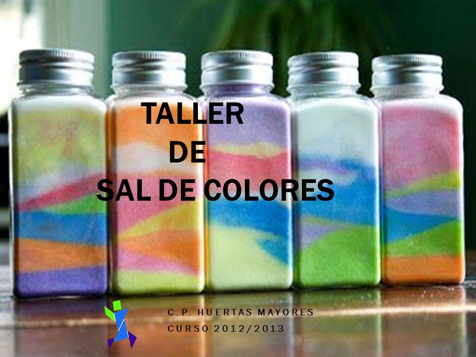 TALLER DE SAL DE COLORES C.P. HUERTAS MAYORES CURSO 2012/2013