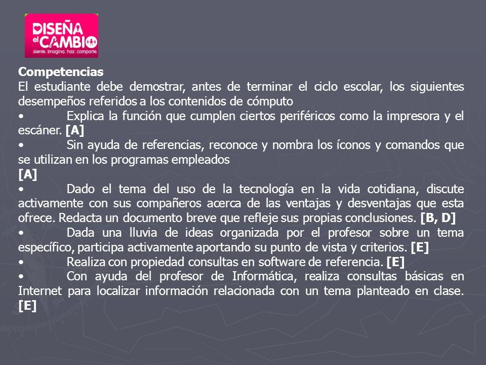 Competencias El estudiante debe demostrar, antes de terminar el ciclo escolar, los siguientes desempeños referidos a los contenidos de cómputo Explica la función que cumplen ciertos periféricos como la impresora y el escáner.