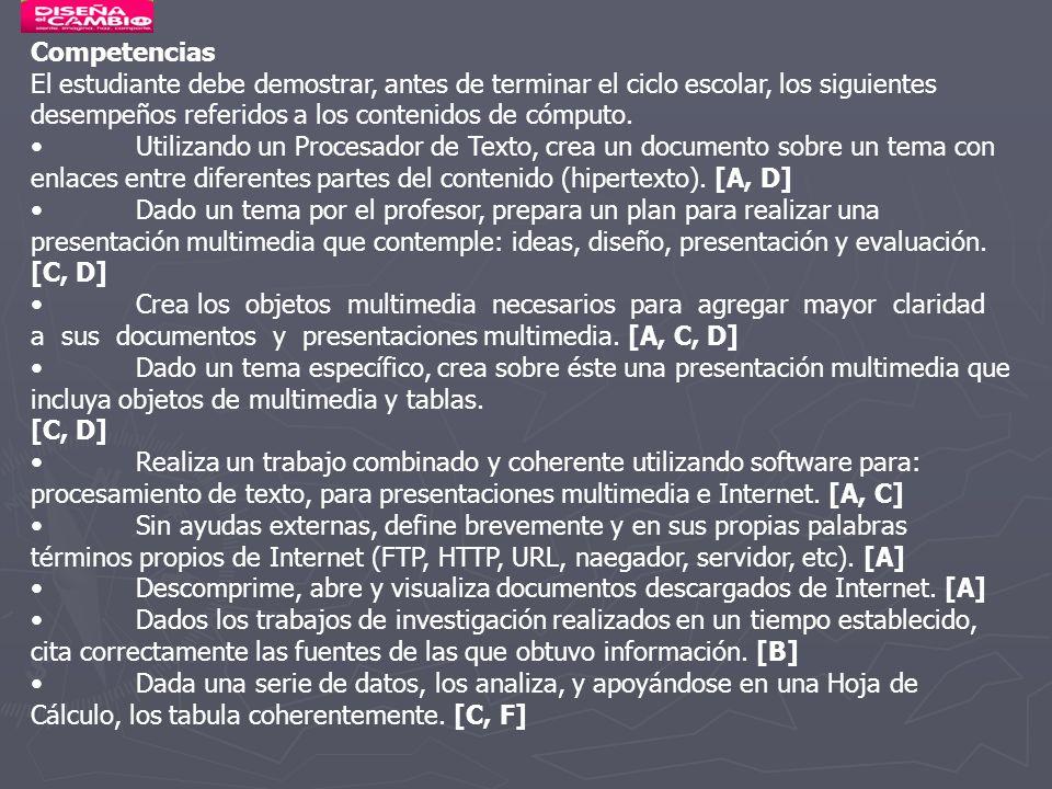 Competencias El estudiante debe demostrar, antes de terminar el ciclo escolar, los siguientes desempeños referidos a los contenidos de cómputo. Utiliz