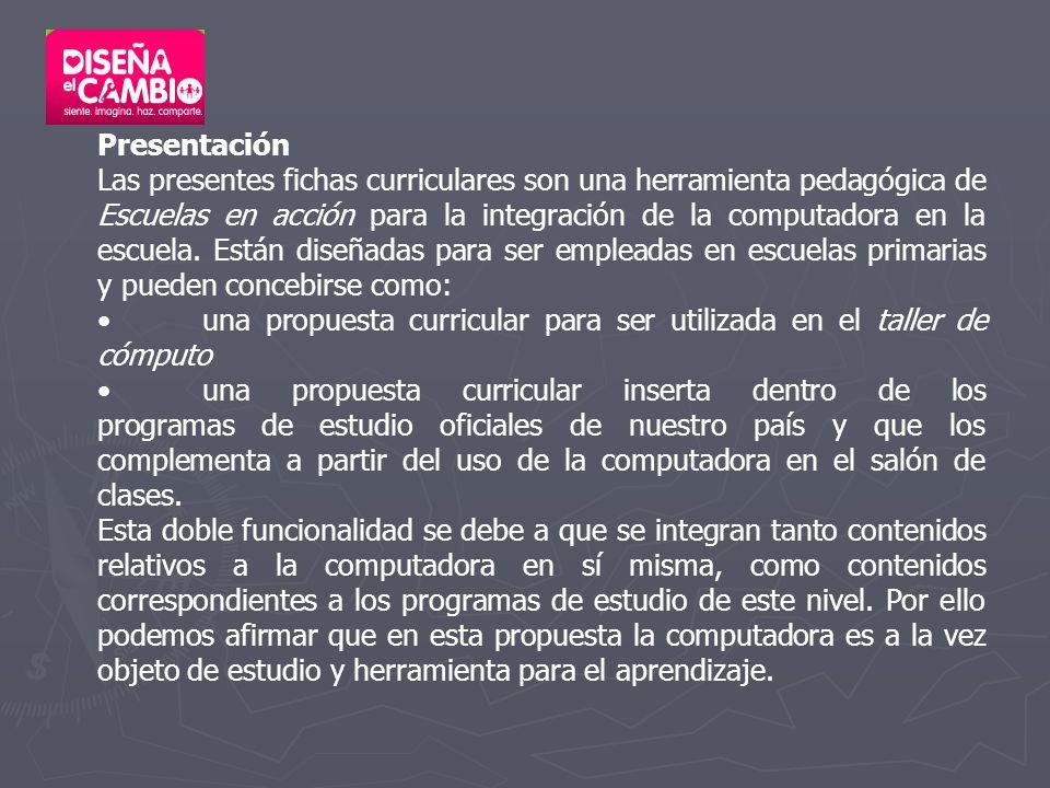 Presentación Las presentes fichas curriculares son una herramienta pedagógica de Escuelas en acción para la integración de la computadora en la escuela.