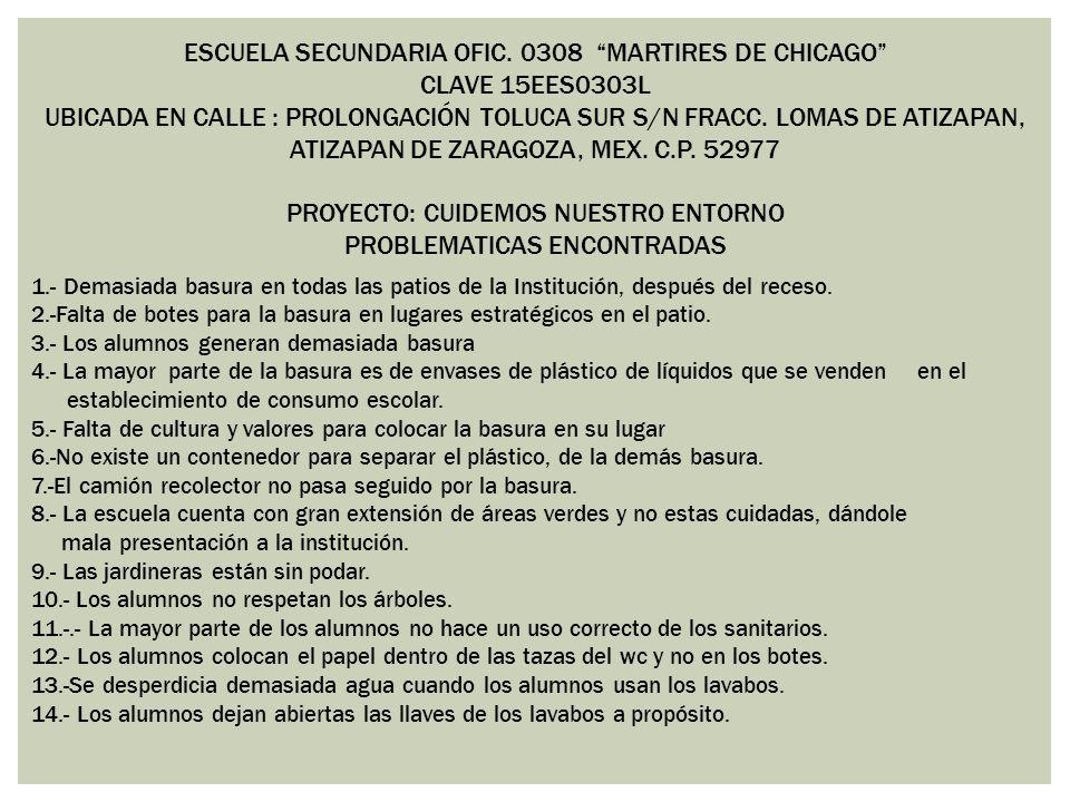 ESCUELA SECUNDARIA OFIC. 0308 MARTIRES DE CHICAGO CLAVE 15EES0303L UBICADA EN CALLE : PROLONGACIÓN TOLUCA SUR S/N FRACC. LOMAS DE ATIZAPAN, ATIZAPAN D