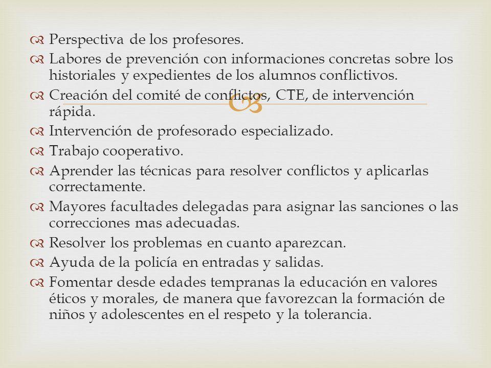 Perspectiva de los profesores. Labores de prevención con informaciones concretas sobre los historiales y expedientes de los alumnos conflictivos. Crea
