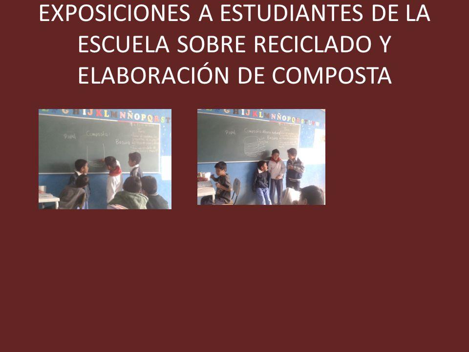 EXPOSICIONES A ESTUDIANTES DE LA ESCUELA SOBRE RECICLADO Y ELABORACIÓN DE COMPOSTA