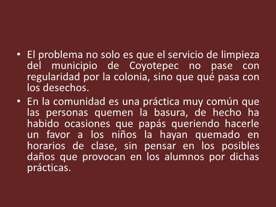 El problema no solo es que el servicio de limpieza del municipio de Coyotepec no pase con regularidad por la colonia, sino que qué pasa con los desech