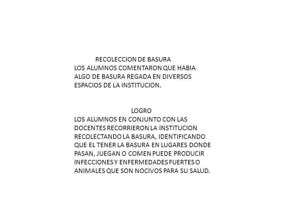 RECOLECCION DE BASURA LOS ALUMNOS COMENTARON QUE HABIA ALGO DE BASURA REGADA EN DIVERSOS ESPACIOS DE LA INSTITUCION. LOGRO LOS ALUMNOS EN CONJUNTO CON