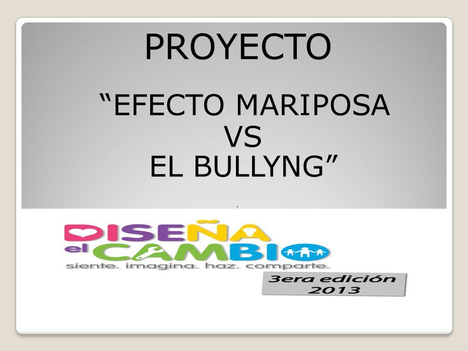 PROYECTO EFECTO MARIPOSA VS EL BULLYNG.