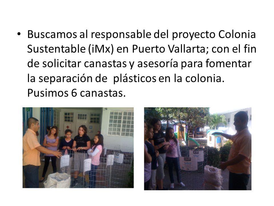 Buscamos al responsable del proyecto Colonia Sustentable (iMx) en Puerto Vallarta; con el fin de solicitar canastas y asesoría para fomentar la separa