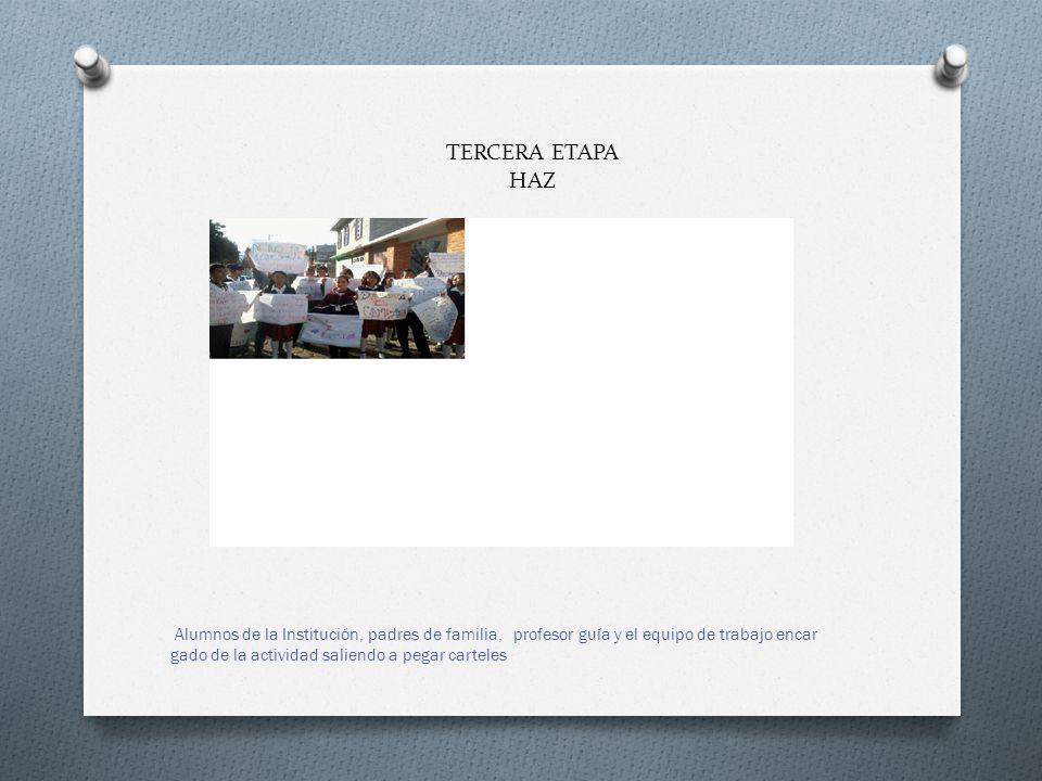 TERCERA ETAPA HAZ DESARROLLO DE LAS ACTIVIDADES PLANEADAS Alumnos de la Institución, padres de familia, profesor guía y el equipo de trabajo encar gad