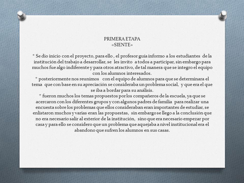 PRIMERA ETAPA «SIENTE» * Se dio inicio con el proyecto, para ello, el profesor guía informo a los estudiantes de la institución del trabajo a desarrol
