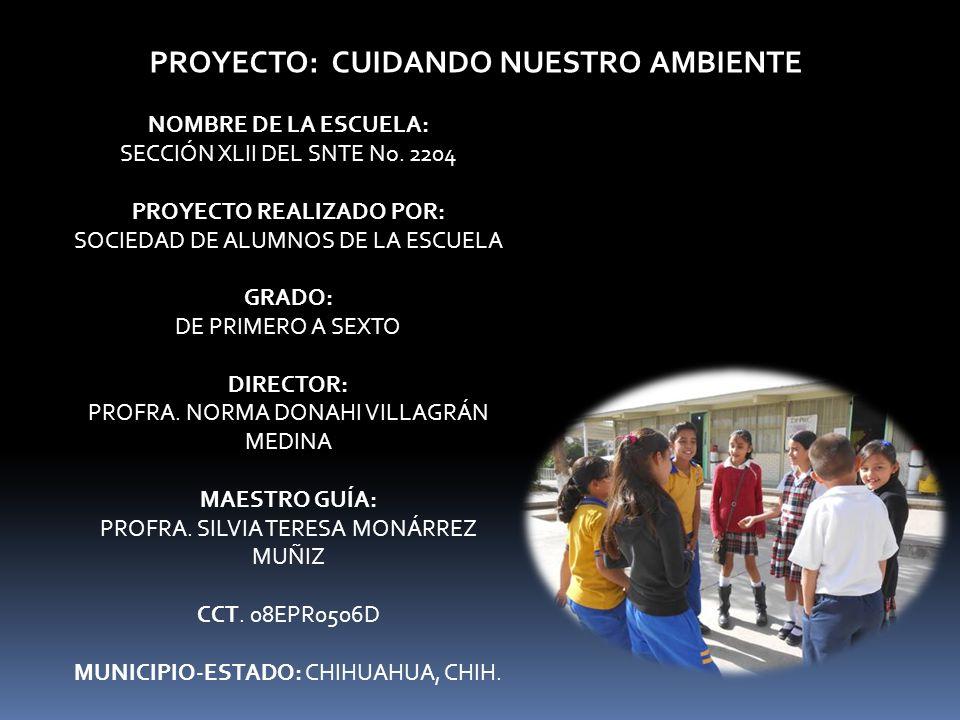 PROYECTO: CUIDANDO NUESTRO AMBIENTE NOMBRE DE LA ESCUELA: SECCIÓN XLII DEL SNTE No.