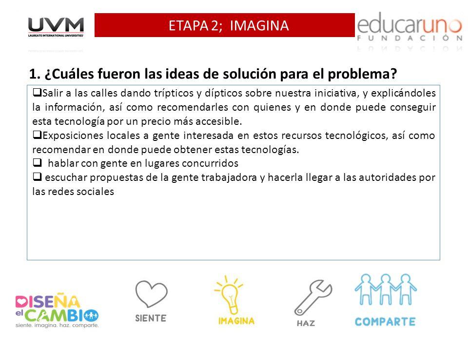 ETAPA 2; IMAGINA 1. ¿Cuáles fueron las ideas de solución para el problema.