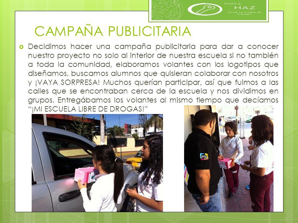 CAMPAÑA PUBLICITARIA Decidimos hacer una campaña publicitaria para dar a conocer nuestro proyecto no solo al interior de nuestra escuela si no también