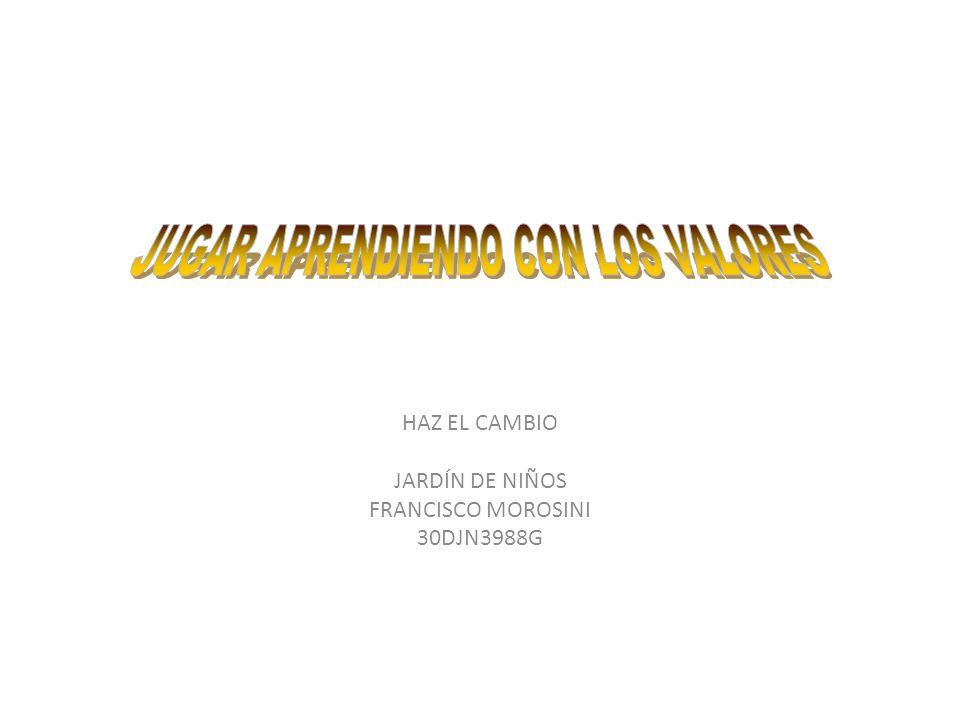 HAZ EL CAMBIO JARDÍN DE NIÑOS FRANCISCO MOROSINI 30DJN3988G