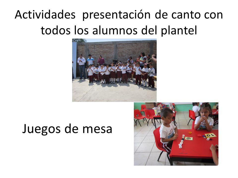 Actividades presentación de canto con todos los alumnos del plantel Juegos de mesa