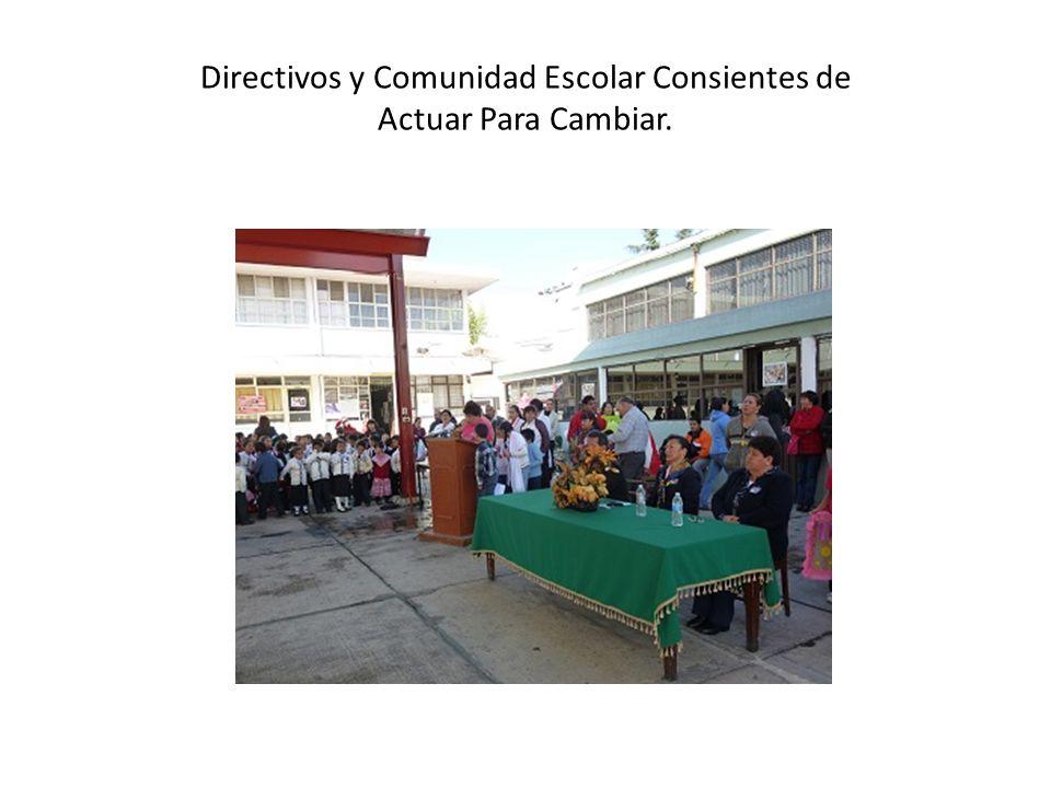 Directivos y Comunidad Escolar Consientes de Actuar Para Cambiar.