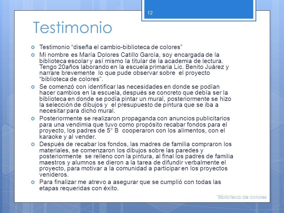 Testimonio Testimonio diseña el cambio-biblioteca de colores Mi nombre es María Dolores Catillo García, soy encargada de la biblioteca escolar y así m