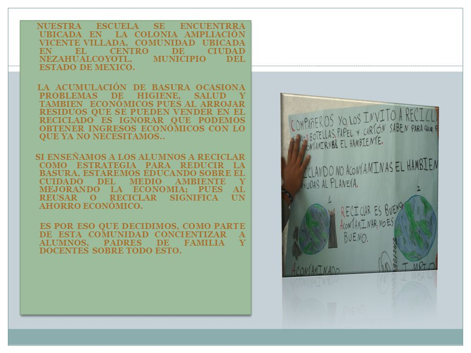 NUESTRA ESCUELA SE ENCUENTRRA UBICADA EN LA COLONIA AMPLIACIÓN VICENTE VILLADA, COMUNIDAD UBICADA EN EL CENTRO DE CIUDAD NEZAHUALCOYOTL, MUNICIPIO DEL