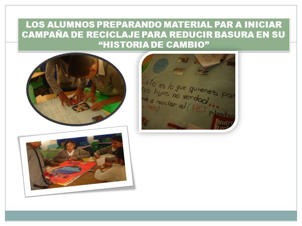 LOS ALUMNOS PREPARANDO MATERIAL PAR A INICIAR CAMPAÑA DE RECICLAJE PARA REDUCIR BASURA EN SU HISTORIA DE CAMBIO