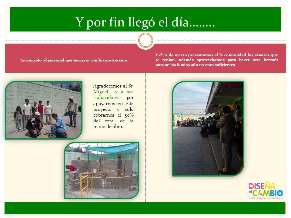 Se contrató al personal que iniciaría con la construcción Y el 21 de marzo presentamos al la comunidad los avances que se tenían, además aprovechamos