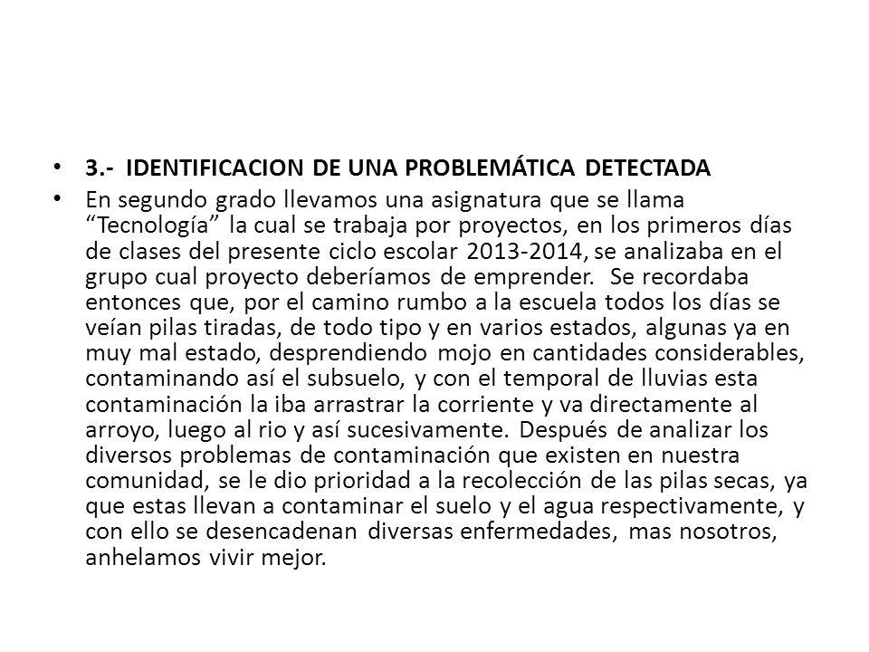 3.- IDENTIFICACION DE UNA PROBLEMÁTICA DETECTADA En segundo grado llevamos una asignatura que se llama Tecnología la cual se trabaja por proyectos, en