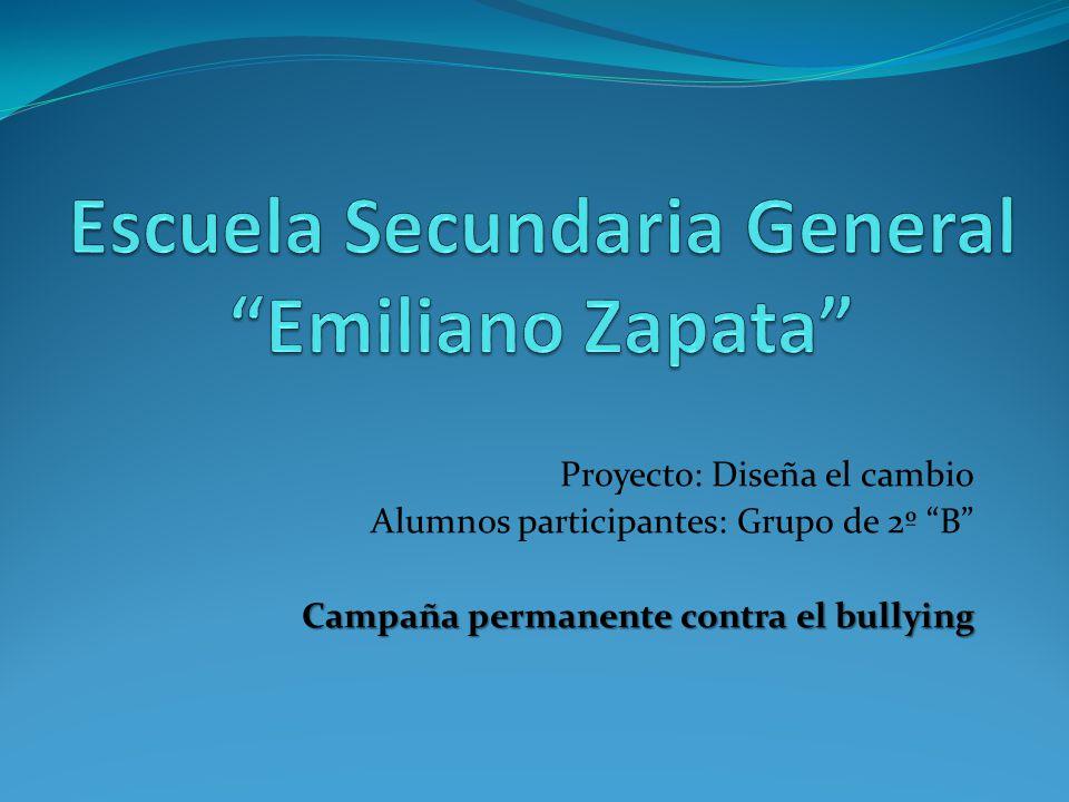 Proyecto: Diseña el cambio Alumnos participantes: Grupo de 2º B Campaña permanente contra el bullying Campaña permanente contra el bullying