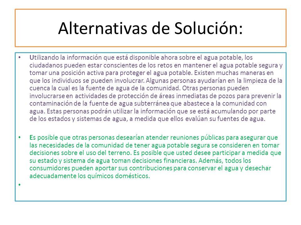 Alternativas de Solución: Utilizando la información que está disponible ahora sobre el agua potable, los ciudadanos pueden estar conscientes de los re