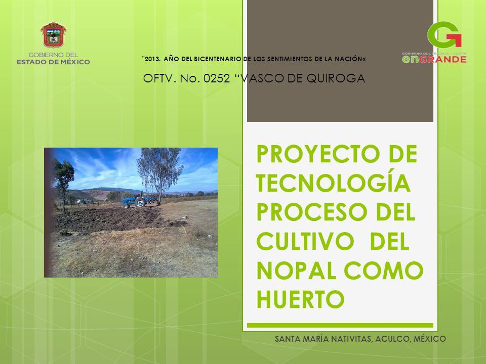 PROYECTO DE TECNOLOGÍA PROCESO DEL CULTIVO DEL NOPAL COMO HUERTO SANTA MARÍA NATIVITAS, ACULCO, MÉXICO