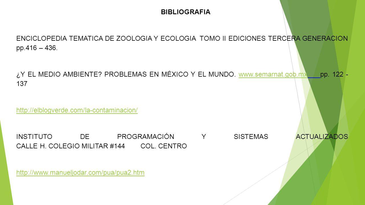 BIBLIOGRAFIA ENCICLOPEDIA TEMATICA DE ZOOLOGIA Y ECOLOGIA TOMO II EDICIONES TERCERA GENERACION pp.416 – 436. ¿Y EL MEDIO AMBIENTE? PROBLEMAS EN MÉXICO