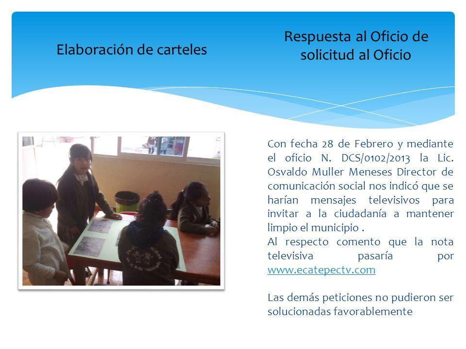 Elaboración de carteles Respuesta al Oficio de solicitud al Oficio Con fecha 28 de Febrero y mediante el oficio N. DCS/0102/2013 la Lic. Osvaldo Mulle