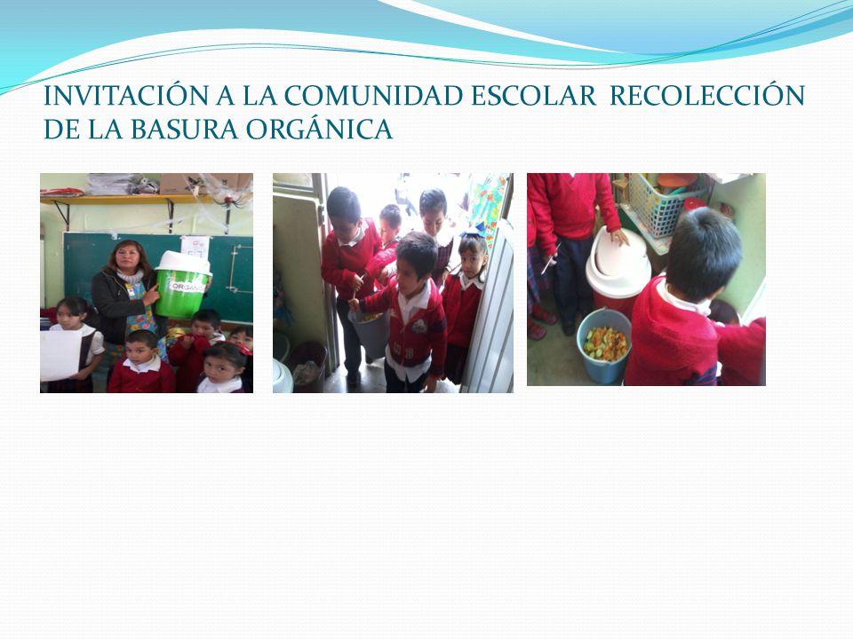 INVITACIÓN A LA COMUNIDAD ESCOLAR RECOLECCIÓN DE LA BASURA ORGÁNICA