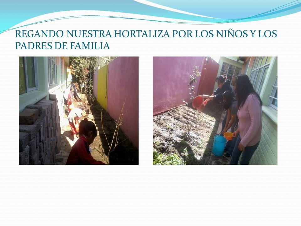 REGANDO NUESTRA HORTALIZA POR LOS NIÑOS Y LOS PADRES DE FAMILIA