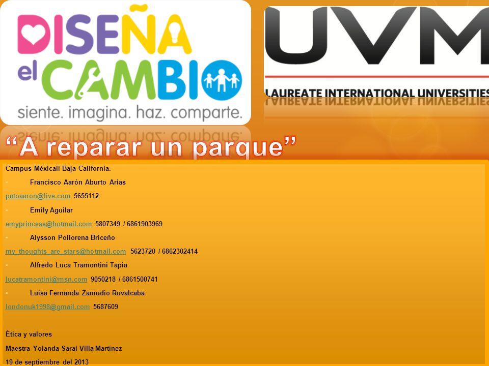 Campus Méxicali Baja California. Francisco Aarón Aburto Arias patoaaron@live.compatoaaron@live.com 5655112 Emily Aguilar emyprincess@hotmail.comemypri