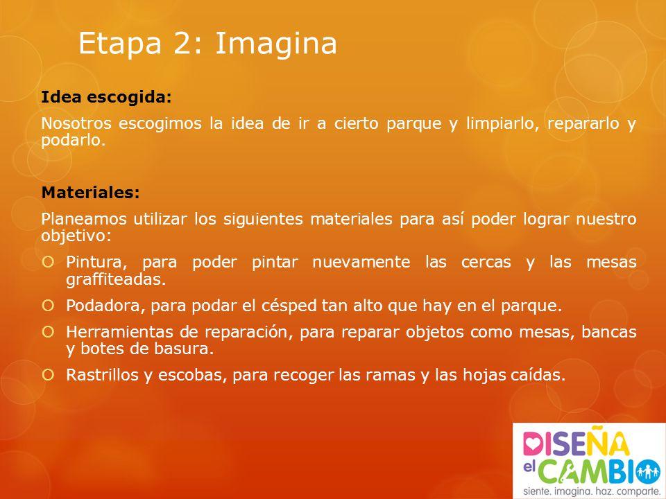 Etapa 2: Imagina Idea escogida: Nosotros escogimos la idea de ir a cierto parque y limpiarlo, repararlo y podarlo.