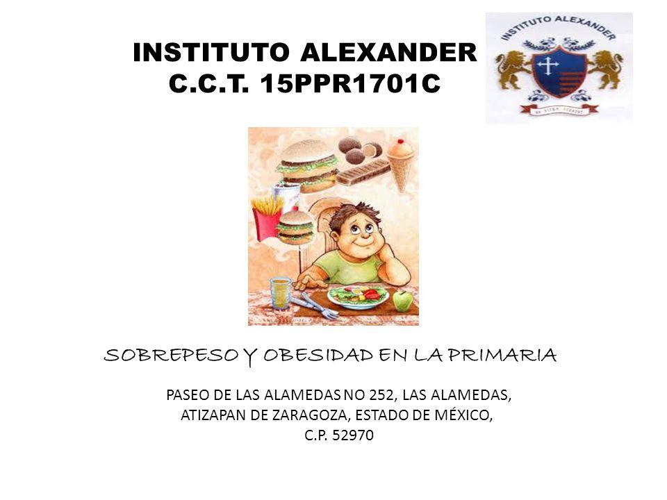 INSTITUTO ALEXANDER C.C.T. 15PPR1701C PASEO DE LAS ALAMEDAS NO 252, LAS ALAMEDAS, ATIZAPAN DE ZARAGOZA, ESTADO DE MÉXICO, C.P. 52970 SOBREPESO Y OBESI
