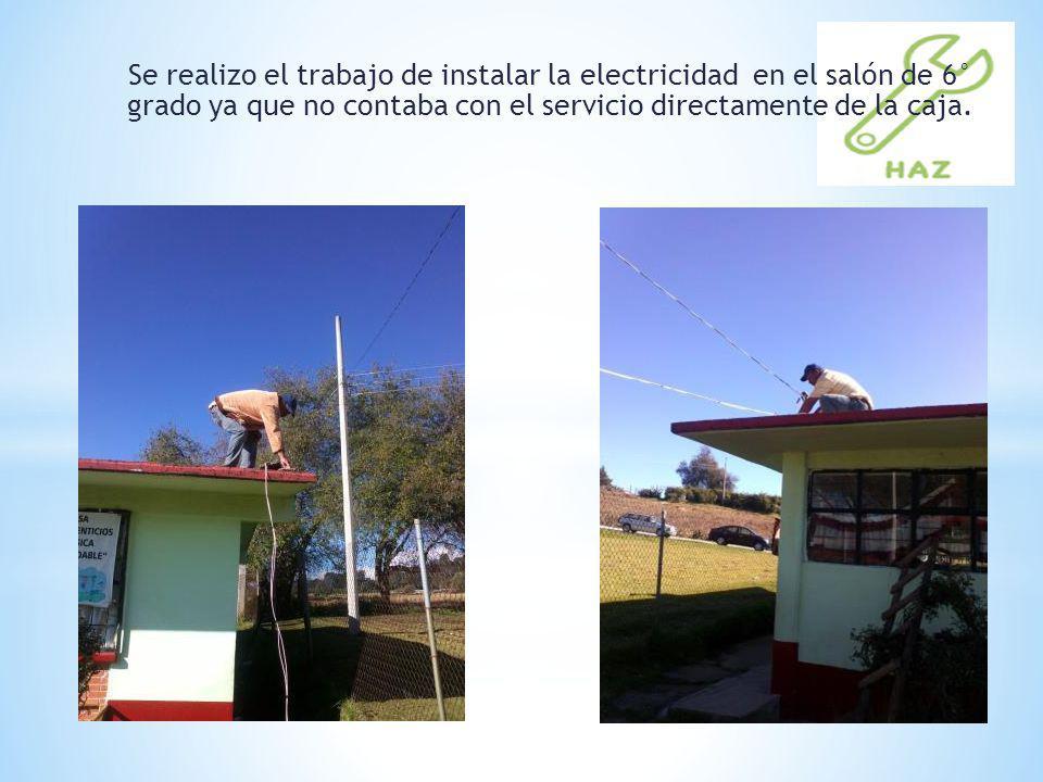 Se realizo el trabajo de instalar la electricidad en el salón de 6° grado ya que no contaba con el servicio directamente de la caja.