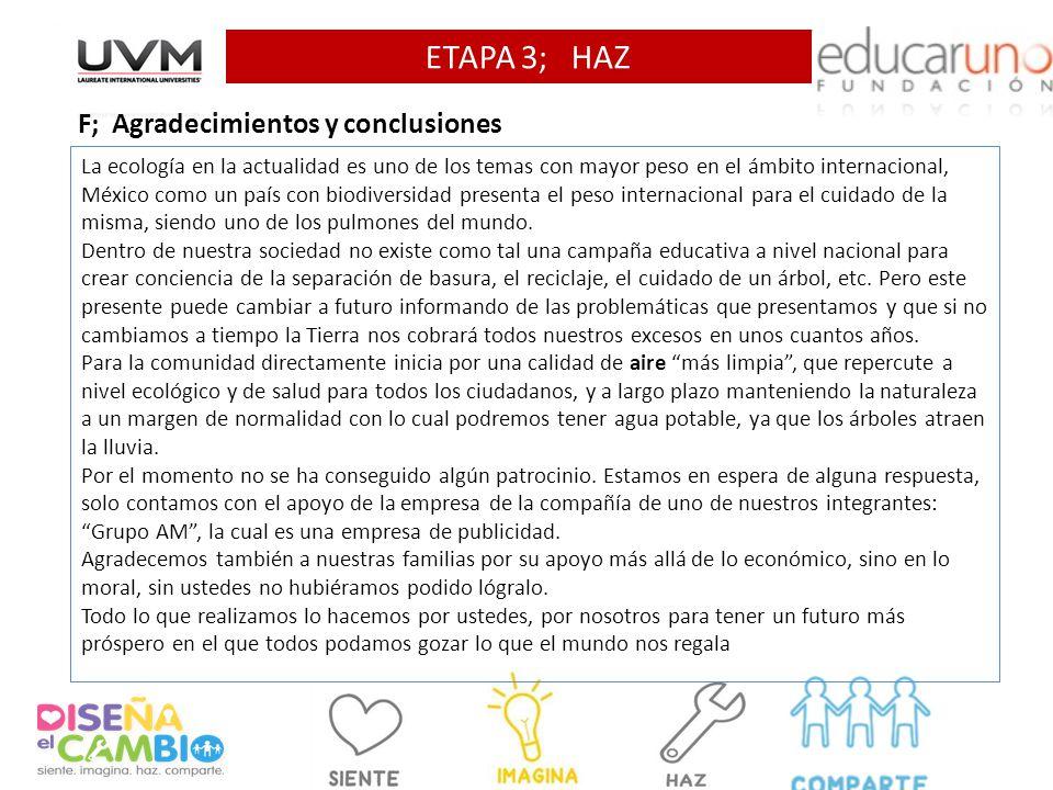 ETAPA 3; HAZ F; Agradecimientos y conclusiones La ecología en la actualidad es uno de los temas con mayor peso en el ámbito internacional, México como