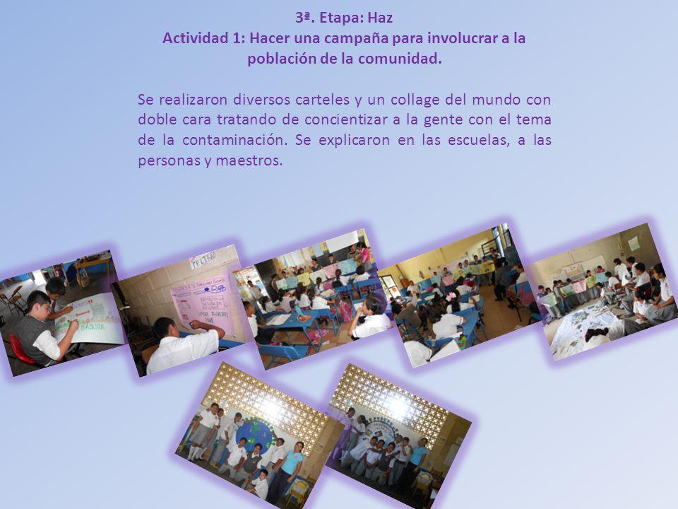 3ª. Etapa: Haz Actividad 1: Hacer una campaña para involucrar a la población de la comunidad. Se realizaron diversos carteles y un collage del mundo c