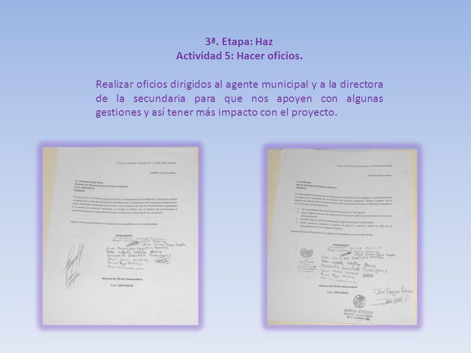3ª. Etapa: Haz Actividad 5: Hacer oficios. Realizar oficios dirigidos al agente municipal y a la directora de la secundaria para que nos apoyen con al